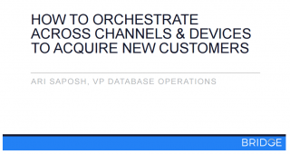 How to Orchestrate Across Channels & Devices to Acquire New Customers Today.